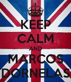 Poster: KEEP CALM AND MARCOS DORNELAS