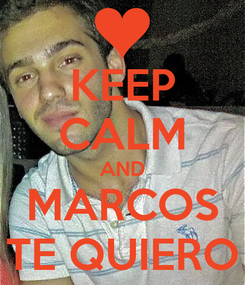 Poster: KEEP CALM AND MARCOS TE QUIERO