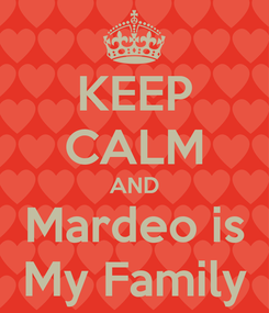 Poster: KEEP CALM AND Mardeo is My Family