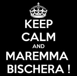 Poster: KEEP CALM AND MAREMMA  BISCHERA !