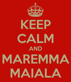 Poster: KEEP CALM AND MAREMMA MAIALA
