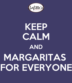 Poster: KEEP CALM AND MARGARITAS  FOR EVERYONE