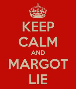 Poster: KEEP CALM AND MARGOT LIE