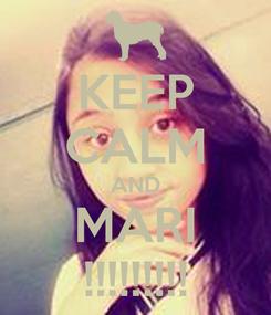 Poster: KEEP CALM AND MARI !!!!!!!!!