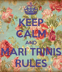 Poster: KEEP CALM AND MARI TRINIS RULES