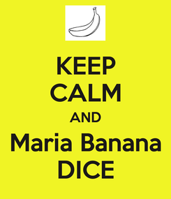Poster: KEEP CALM AND  Maria Banana  DICE