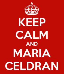 Poster: KEEP CALM AND MARIA CELDRAN