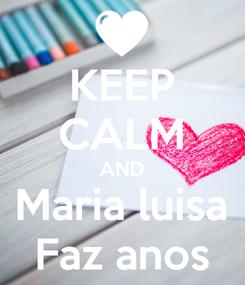 Poster: KEEP CALM AND Maria luisa Faz anos