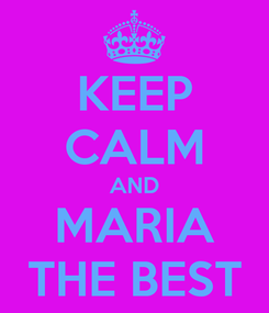 Poster: KEEP CALM AND MARIA THE BEST