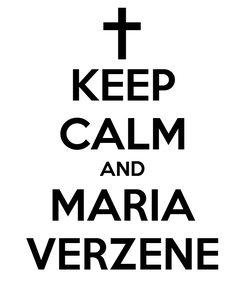 Poster: KEEP CALM AND MARIA VERZENE