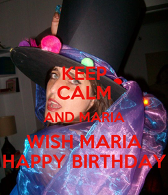 Poster: KEEP CALM AND MARIA WISH MARIA HAPPY BIRTHDAY