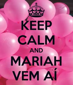 Poster: KEEP CALM AND MARIAH VEM AÍ