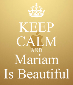 Poster: KEEP CALM AND Mariam Is Beautiful