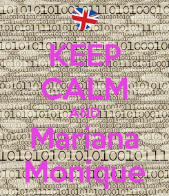 Poster: KEEP CALM AND Mariana Monique