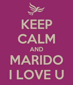 Poster: KEEP CALM AND MARIDO I LOVE U