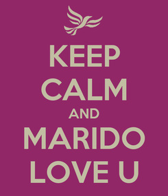 Poster: KEEP CALM AND MARIDO LOVE U