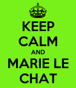 Poster: KEEP CALM AND MARIE LE CHAT