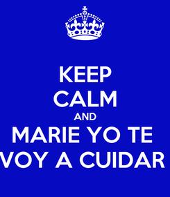 Poster: KEEP CALM AND MARIE YO TE  VOY A CUIDAR