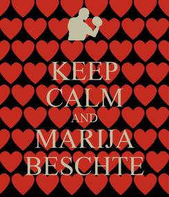 Poster: KEEP CALM AND MARIJA BESCHTE