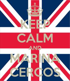 Poster: KEEP CALM AND MARINA CERCOS