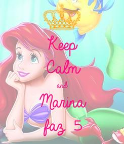 Poster: Keep Calm and Marina  faz 5