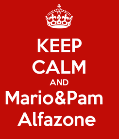 Poster: KEEP CALM AND Mario&Pam   Alfazone