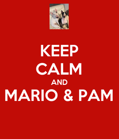 Poster: KEEP CALM AND MARIO & PAM
