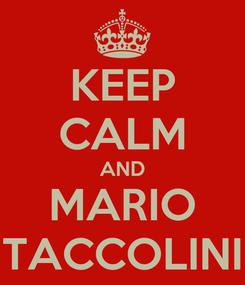 Poster: KEEP CALM AND MARIO TACCOLINI