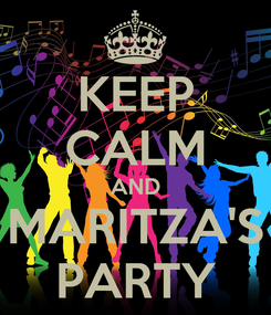 Poster: KEEP CALM AND MARITZA'S PARTY