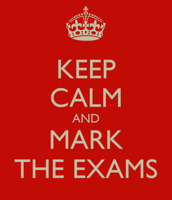 Poster: KEEP CALM AND MARK THE EXAMS