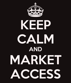 Poster: KEEP CALM AND MARKET ACCESS