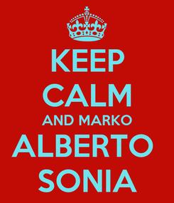 Poster: KEEP CALM AND MARKO ALBERTO  SONIA