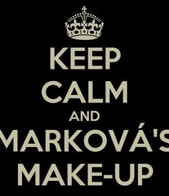 Poster: KEEP CALM AND MARKOVÁ'S MAKE-UP