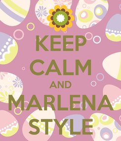 Poster: KEEP CALM AND MARLENA STYLE