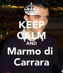 Poster: KEEP CALM AND Marmo di  Carrara
