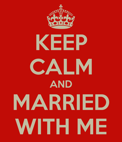 Poster: KEEP CALM AND MARRIED WITH ME