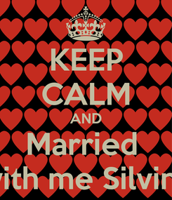 Poster: KEEP CALM AND Married   with me Silvina