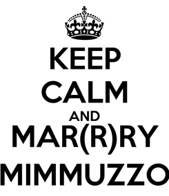 Poster: KEEP CALM AND MAR(R)RY MIMMUZZO