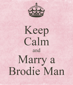 Poster: Keep Calm and Marry a Brodie Man