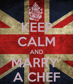 Poster: KEEP CALM AND MARRY  A CHEF