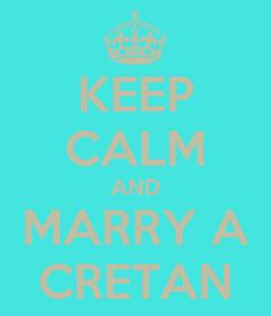 Poster: KEEP CALM AND MARRY A CRETAN