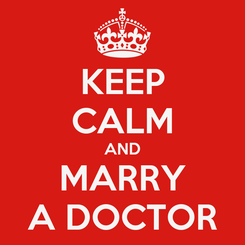 Poster: KEEP CALM AND MARRY A DOCTOR