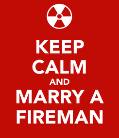 Poster: KEEP CALM AND MARRY A FIREMAN