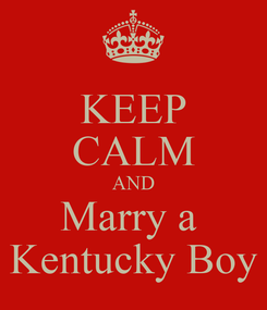 Poster: KEEP CALM AND Marry a  Kentucky Boy