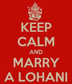 Poster: KEEP CALM AND MARRY A LOHANI