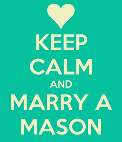 Poster: KEEP CALM AND MARRY A MASON