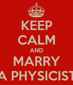 Poster: KEEP CALM AND MARRY A PHYSICIST