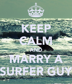 Poster: KEEP CALM AND MARRY A SURFER GUY