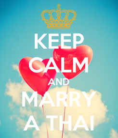 Poster: KEEP CALM AND MARRY A THAI