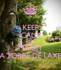 Poster: KEEP CALM AND MARRY A TORRE DE LAXE